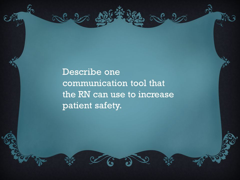 Describe one communication tool that the RN can use to increase patient safety.