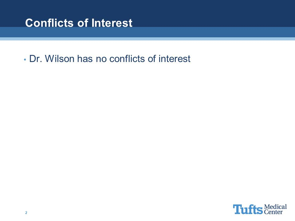 Conflicts of Interest Dr. Wilson has no conflicts of interest