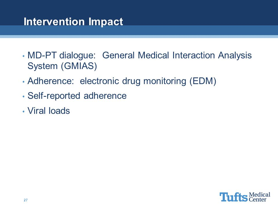 Intervention Impact MD-PT dialogue: General Medical Interaction Analysis System (GMIAS) Adherence: electronic drug monitoring (EDM)