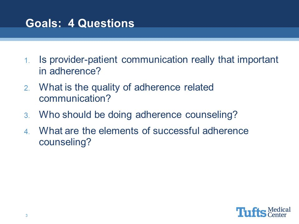 Goals: 4 Questions Is provider-patient communication really that important in adherence What is the quality of adherence related communication
