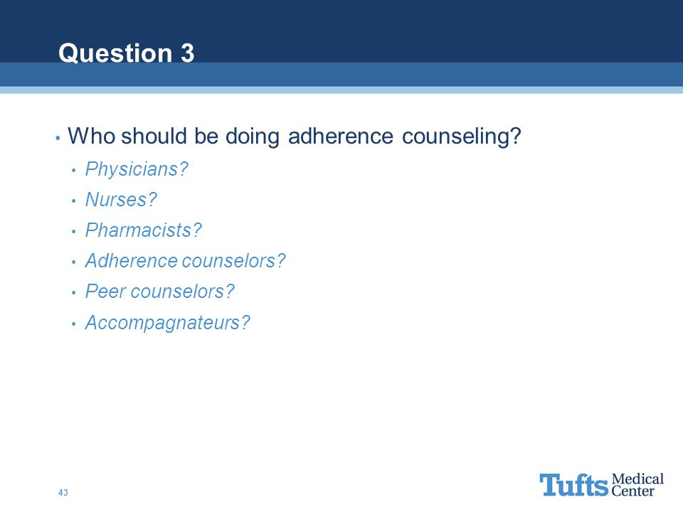 Question 3 Who should be doing adherence counseling Physicians