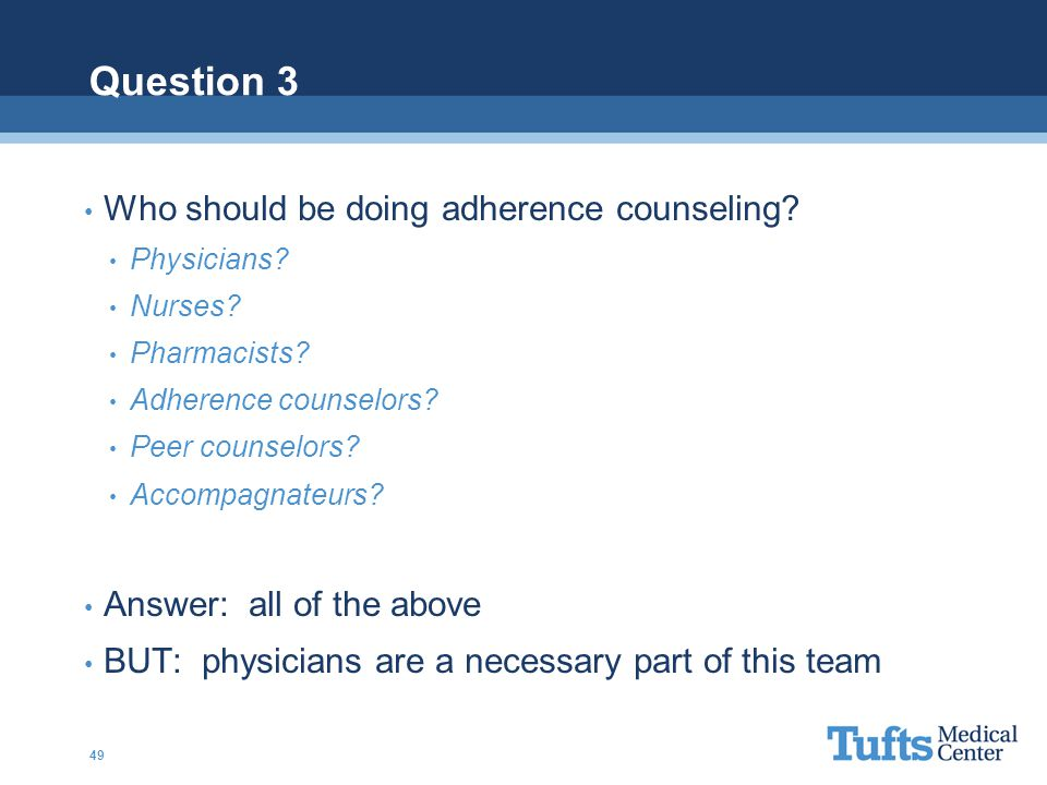 Question 3 Who should be doing adherence counseling