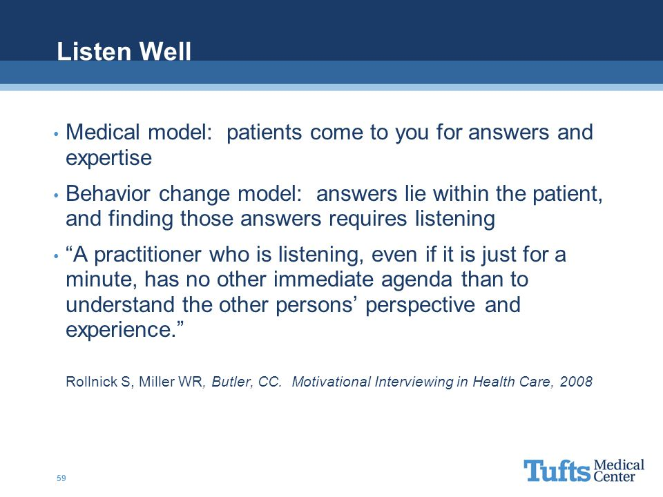 Listen Well Medical model: patients come to you for answers and expertise.
