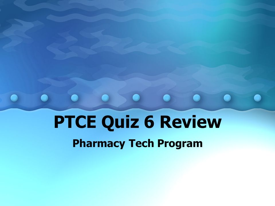 PTCE Quiz 6 Review Pharmacy Tech Program