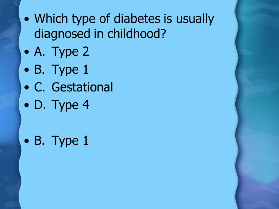 Which type of diabetes is usually diagnosed in childhood