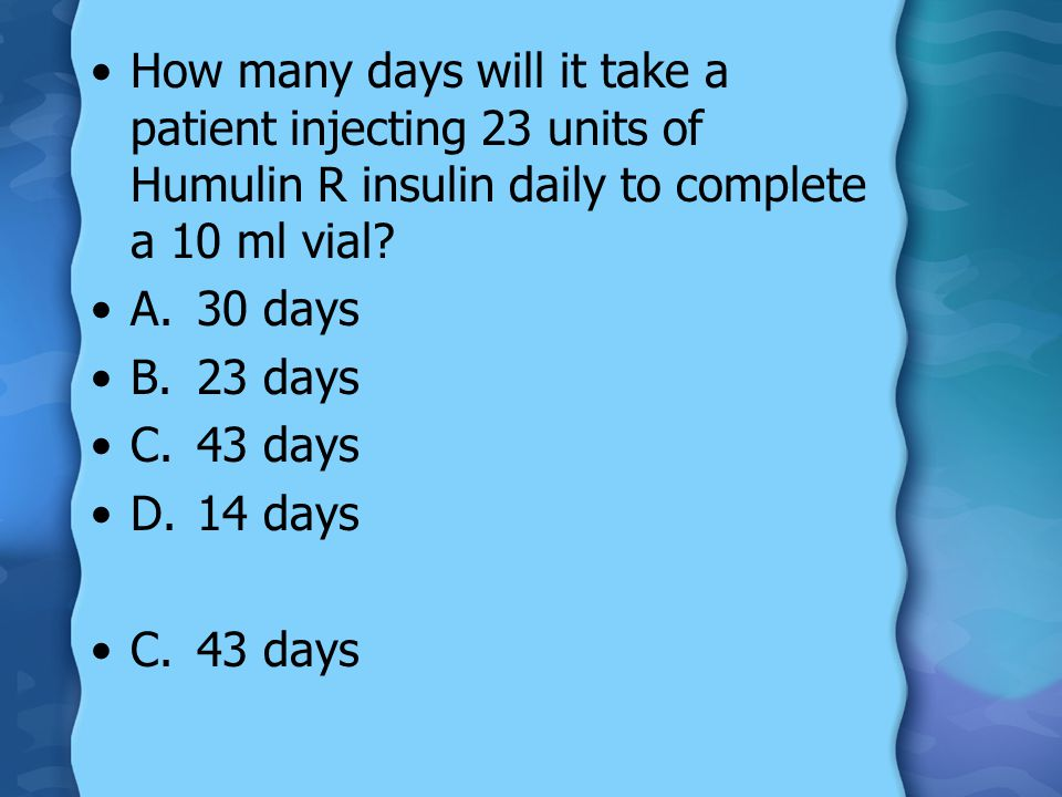 How many days will it take a patient injecting 23 units of Humulin R insulin daily to complete a 10 ml vial