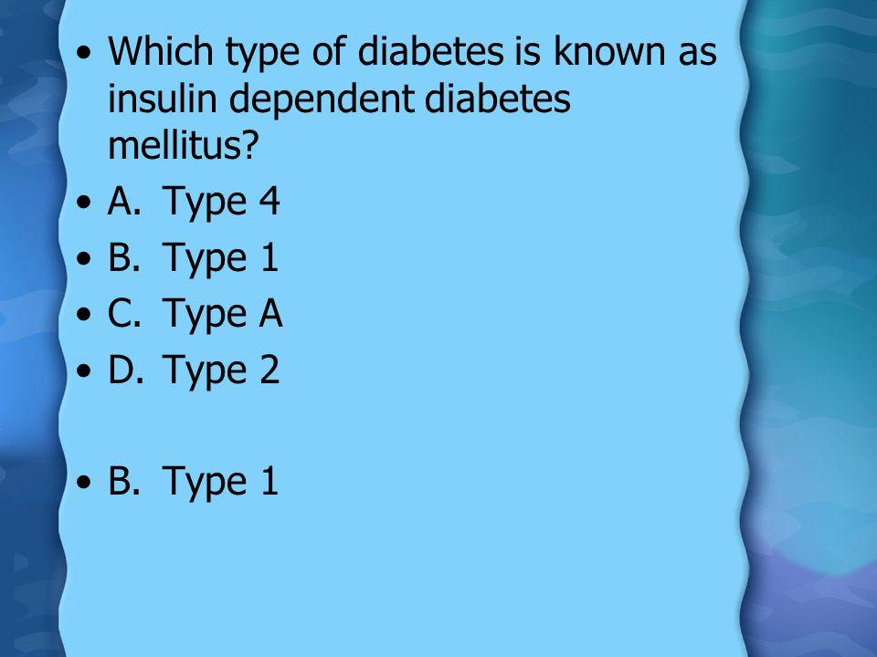 Which type of diabetes is known as insulin dependent diabetes mellitus