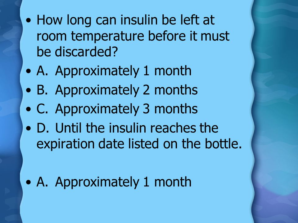 How long can insulin be left at room temperature before it must be discarded