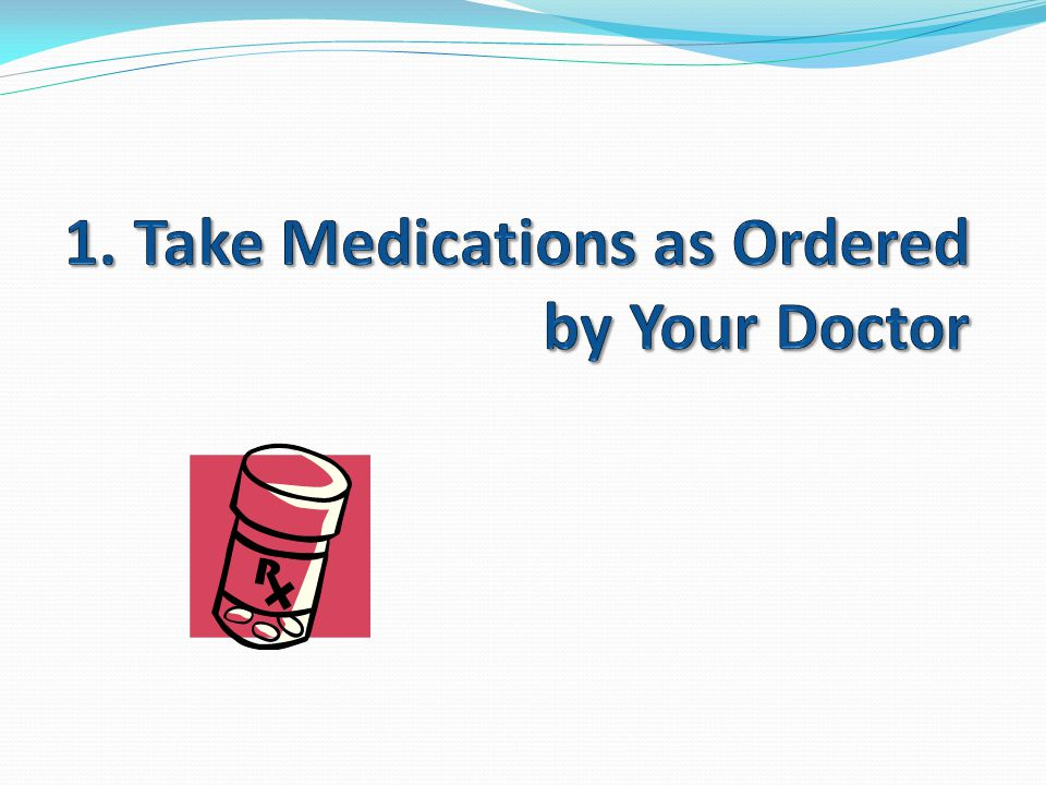 1. Take Medications as Ordered by Your Doctor