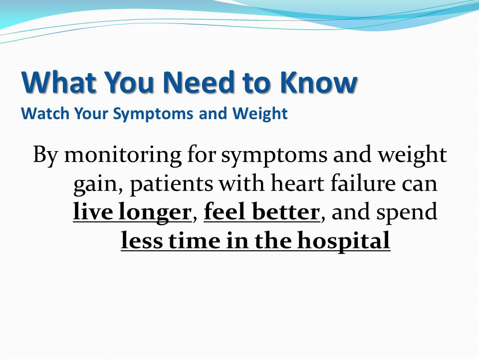What You Need to Know Watch Your Symptoms and Weight