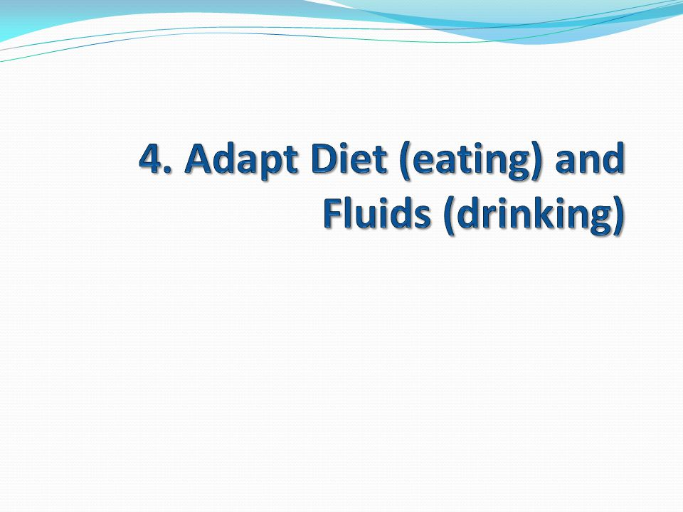 4. Adapt Diet (eating) and Fluids (drinking)