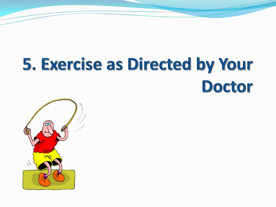 5. Exercise as Directed by Your Doctor