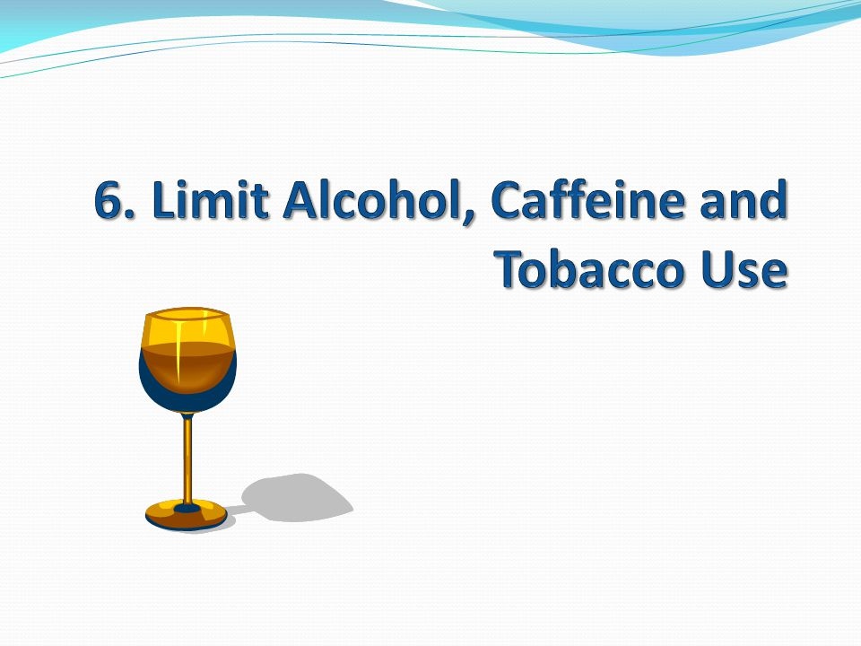 6. Limit Alcohol, Caffeine and Tobacco Use
