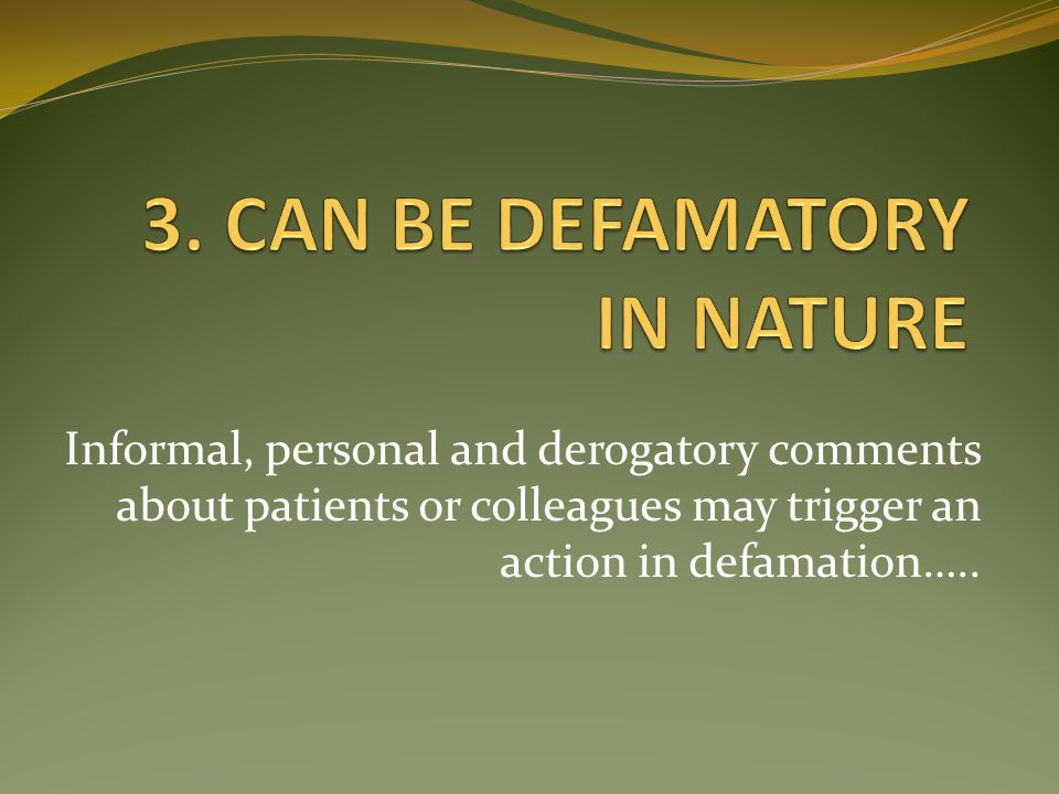 3. CAN BE DEFAMATORY IN NATURE