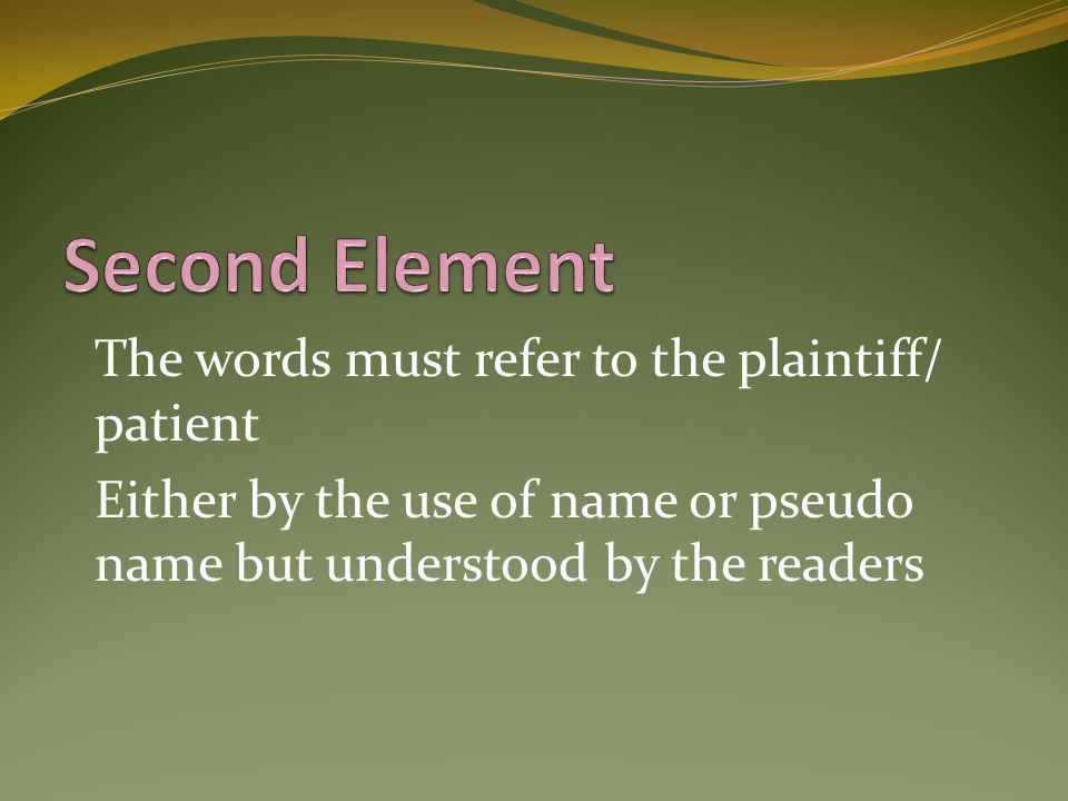 Second Element The words must refer to the plaintiff/ patient