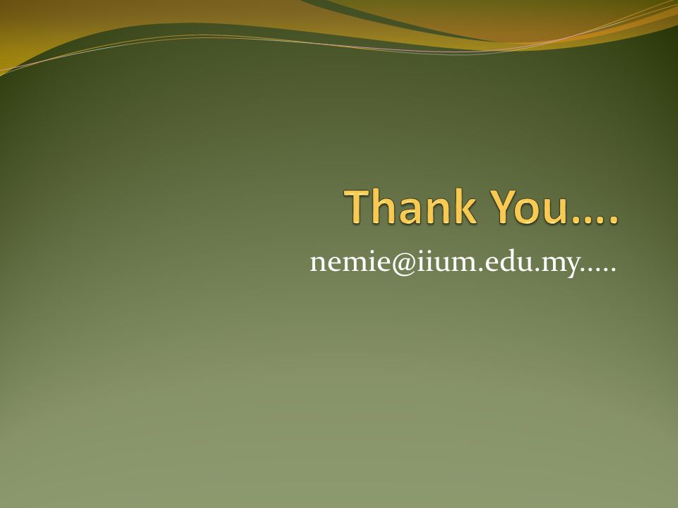 Thank You…. nemie@iium.edu.my.....