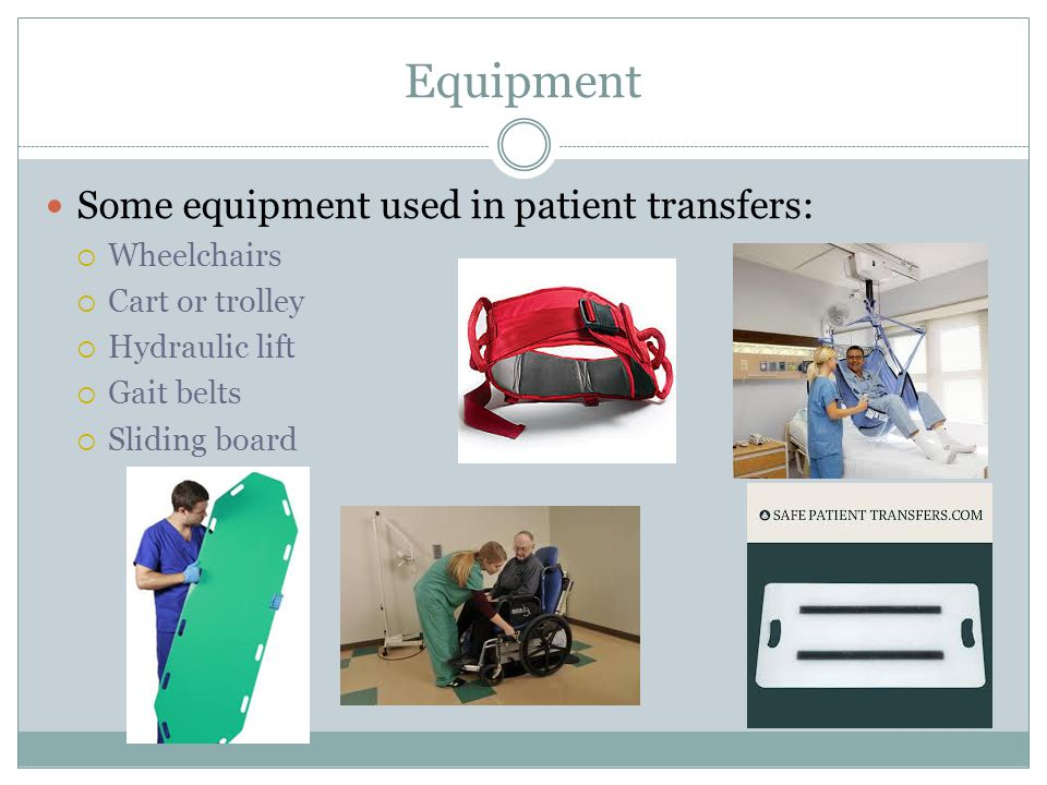 Equipment Some equipment used in patient transfers: Wheelchairs