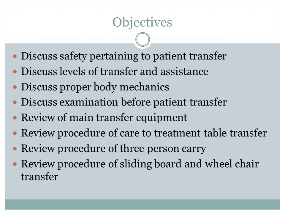 Objectives Discuss safety pertaining to patient transfer