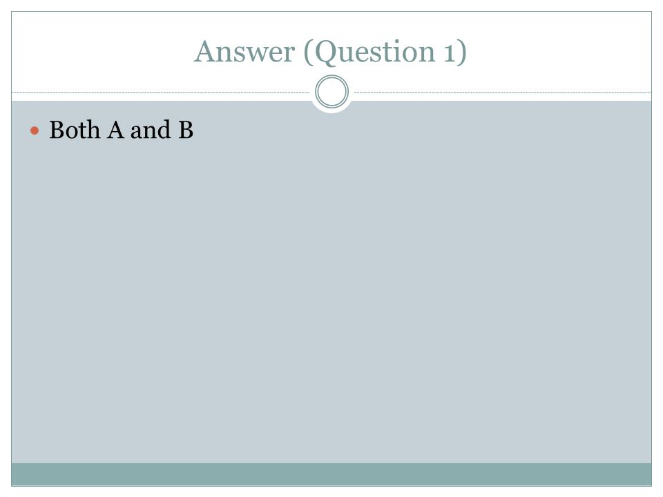 Answer (Question 1) Both A and B