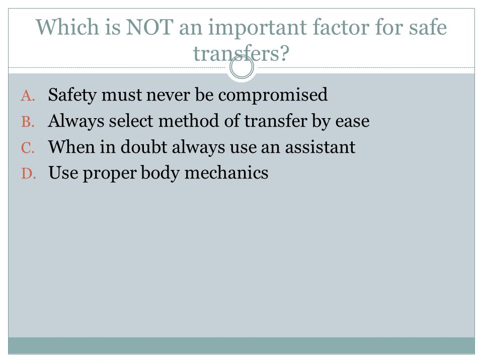 Which is NOT an important factor for safe transfers