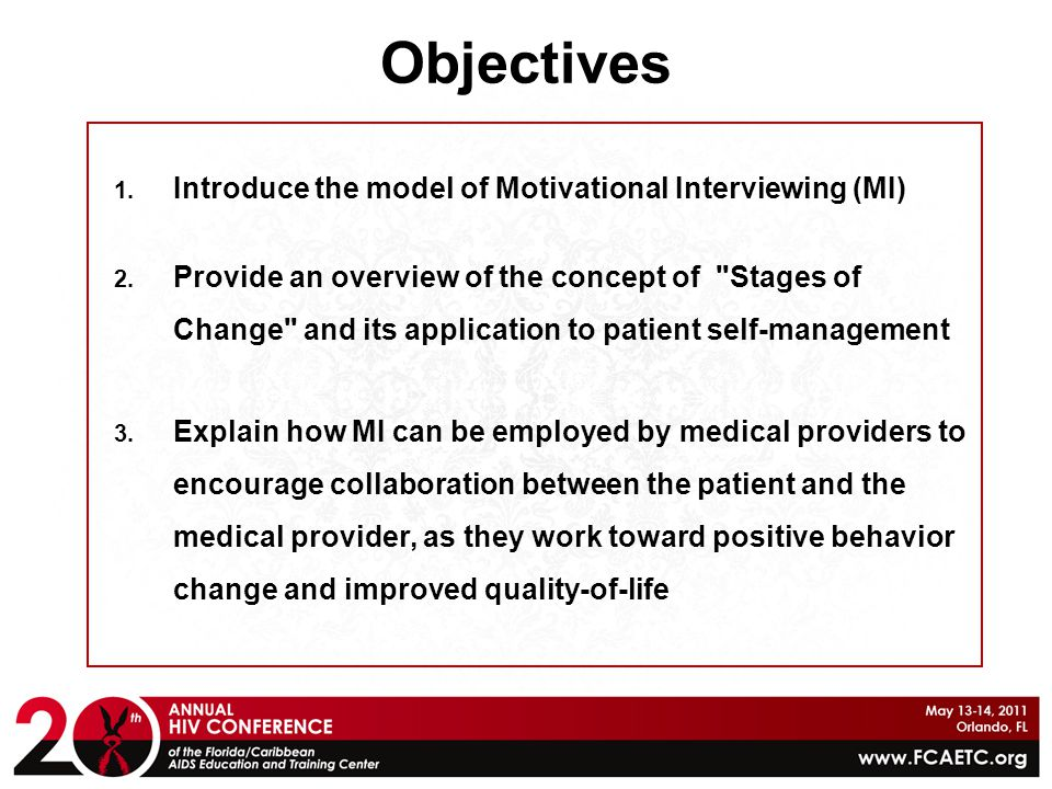 Objectives Introduce the model of Motivational Interviewing (MI)