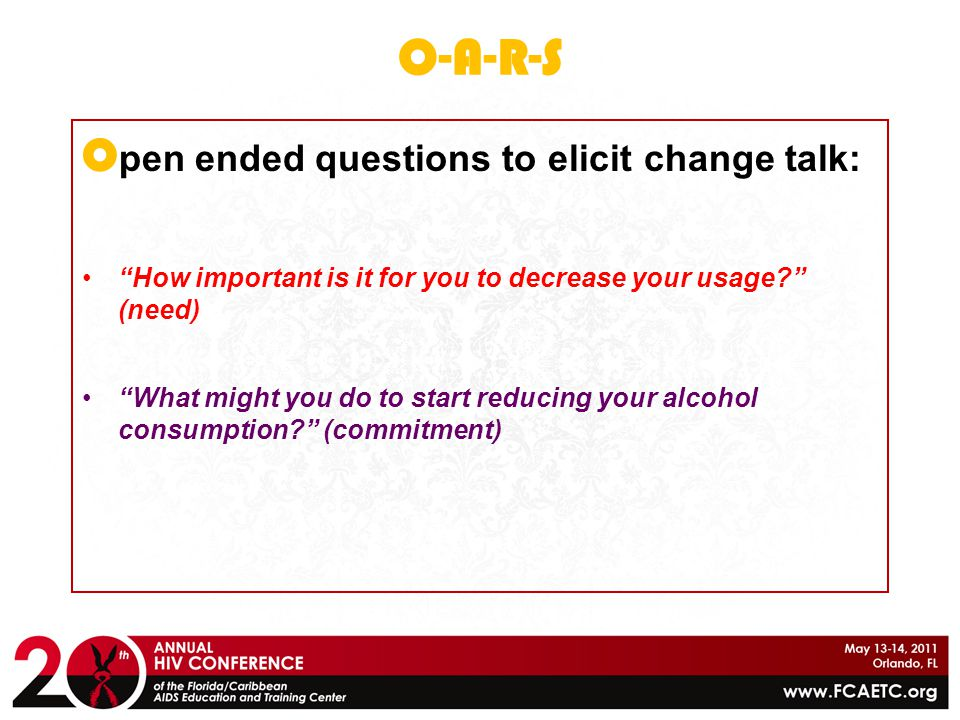 O-A-R-S Open ended questions to elicit change talk:
