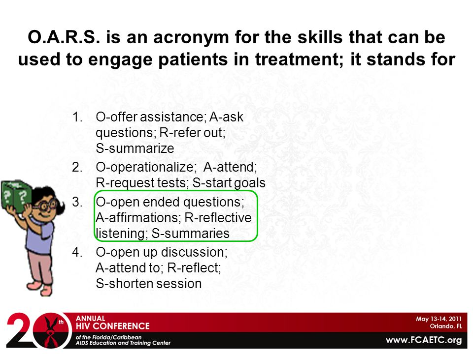 O.A.R.S. is an acronym for the skills that can be used to engage patients in treatment; it stands for