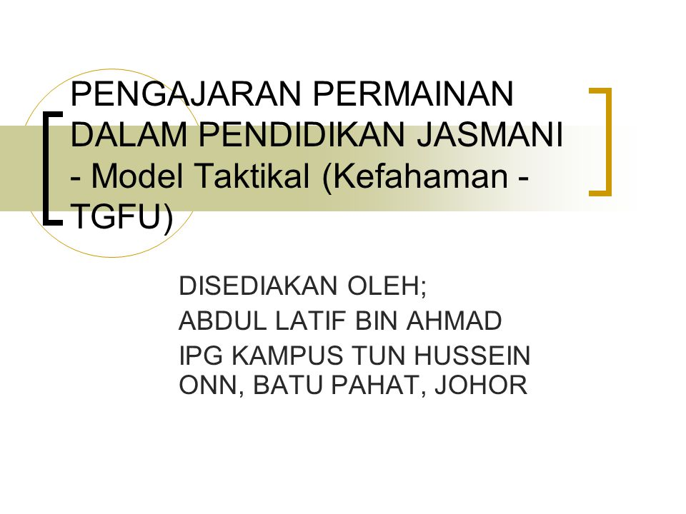 PENGAJARAN PERMAINAN DALAM PENDIDIKAN JASMANI - Model Taktikal (Kefahaman - TGFU)