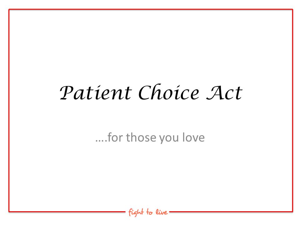 Patient Choice Act ….for those you love