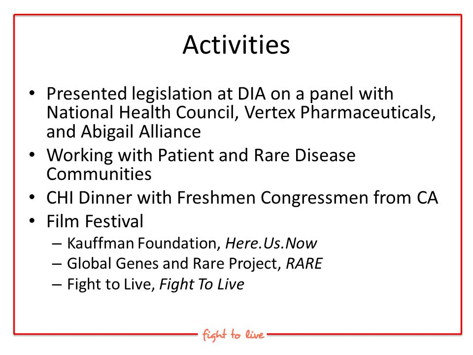 Activities Presented legislation at DIA on a panel with National Health Council, Vertex Pharmaceuticals, and Abigail Alliance.