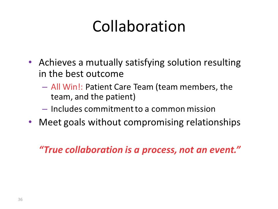 Collaboration Achieves a mutually satisfying solution resulting in the best outcome.