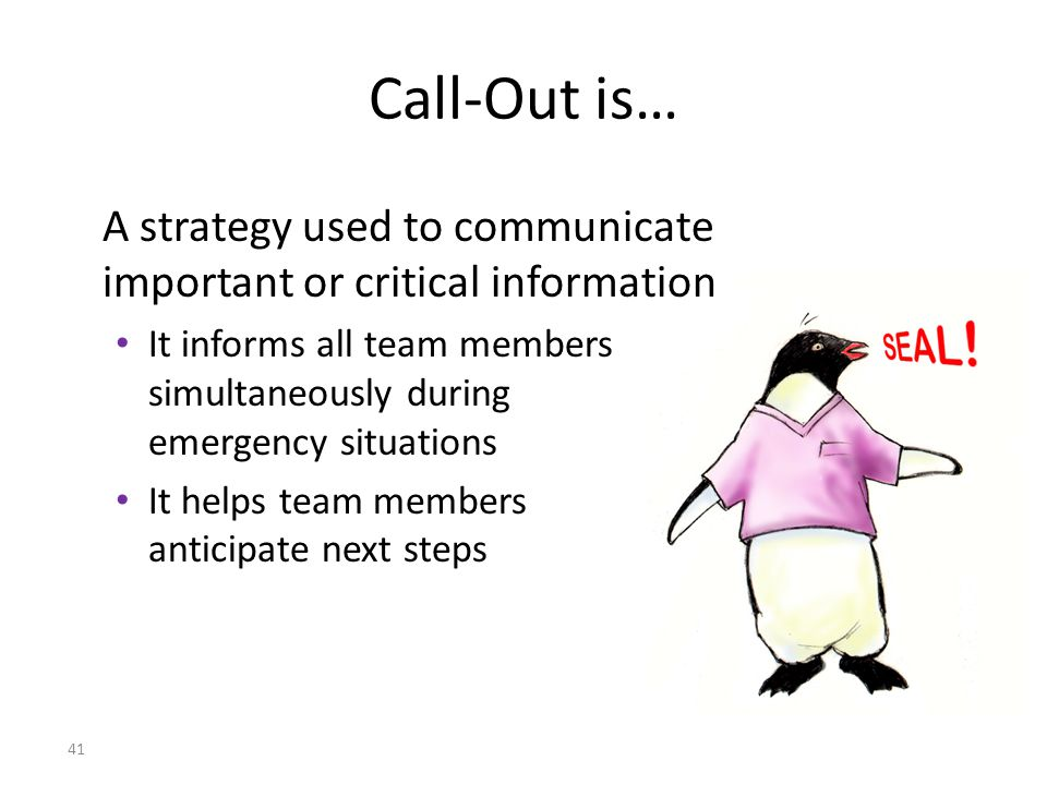 Call-Out is… A strategy used to communicate important or critical information.