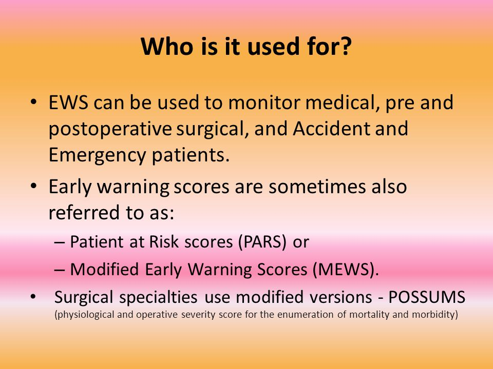 Who is it used for EWS can be used to monitor medical, pre and postoperative surgical, and Accident and Emergency patients.