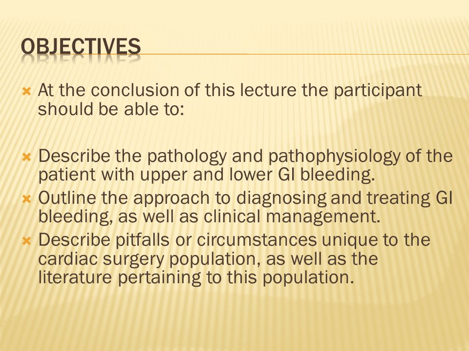 Objectives At the conclusion of this lecture the participant should be able to:
