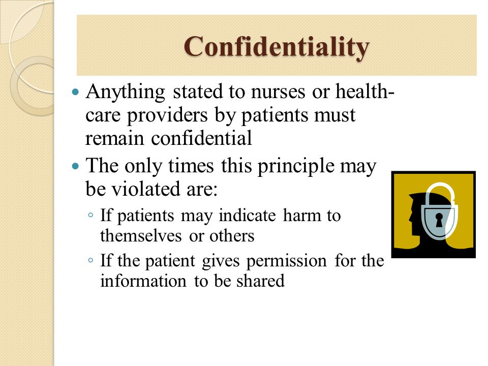 Confidentiality Anything stated to nurses or health- care providers by patients must remain confidential.