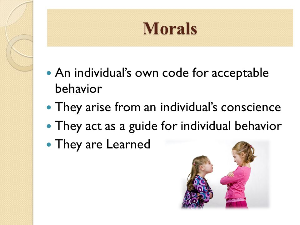 Morals An individual's own code for acceptable behavior