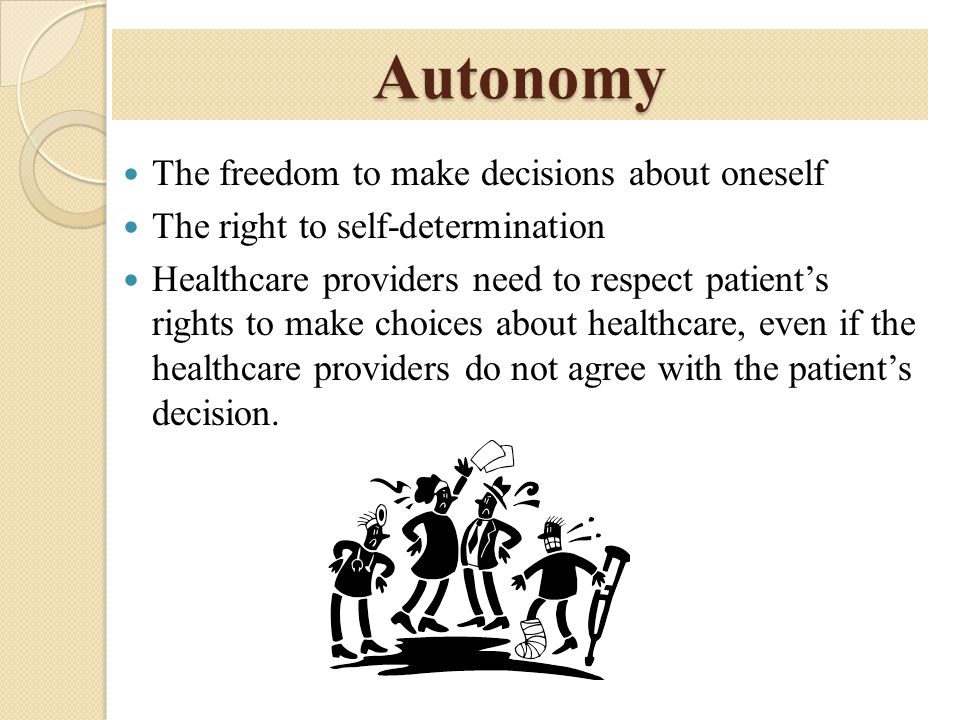 Autonomy The freedom to make decisions about oneself
