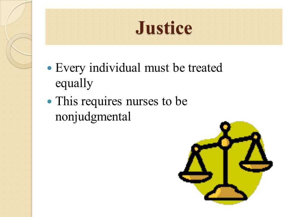 Justice Every individual must be treated equally