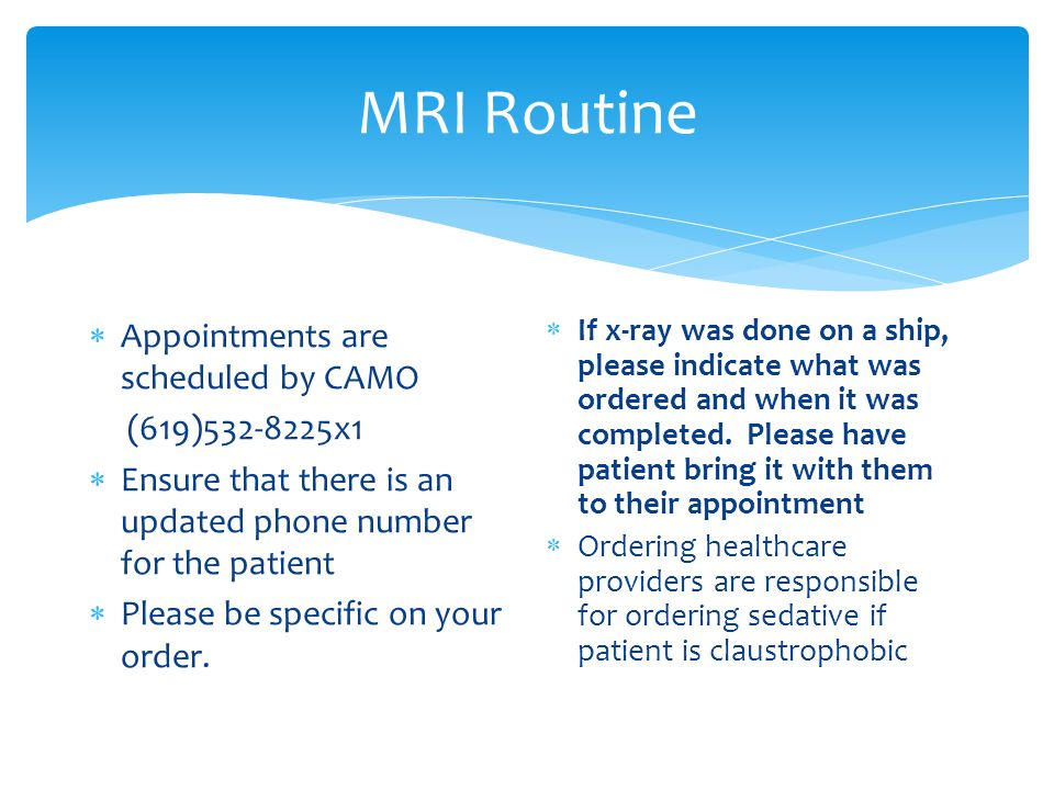 MRI Routine Appointments are scheduled by CAMO (619)532-8225x1