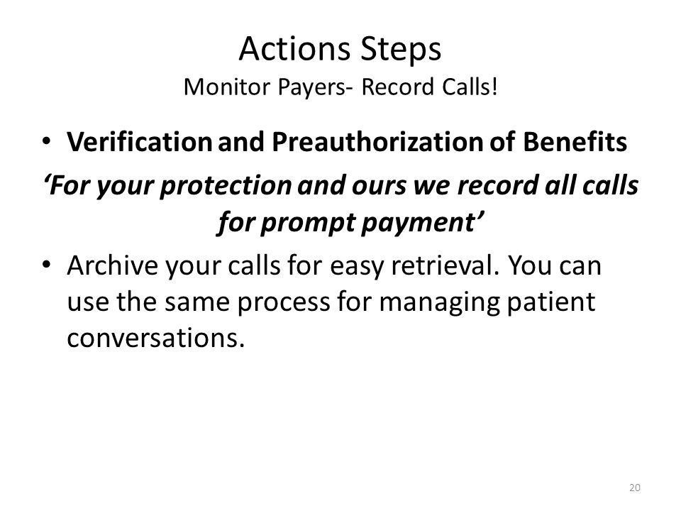 Actions Steps Monitor Payers- Record Calls!