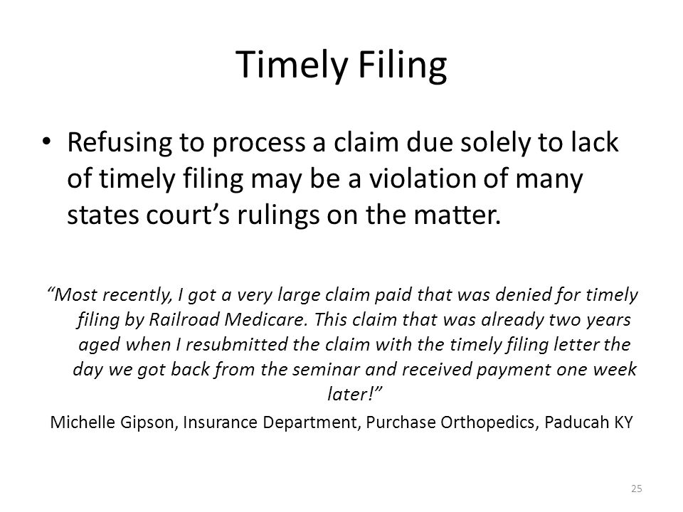 Timely Filing Refusing to process a claim due solely to lack of timely filing may be a violation of many states court's rulings on the matter.