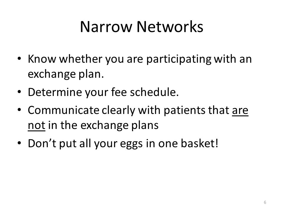 Narrow Networks Know whether you are participating with an exchange plan. Determine your fee schedule.