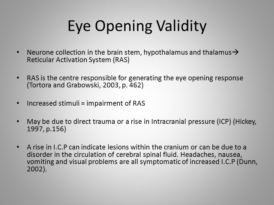Eye Opening Validity Neurone collection in the brain stem, hypothalamus and thalamus Reticular Activation System (RAS)