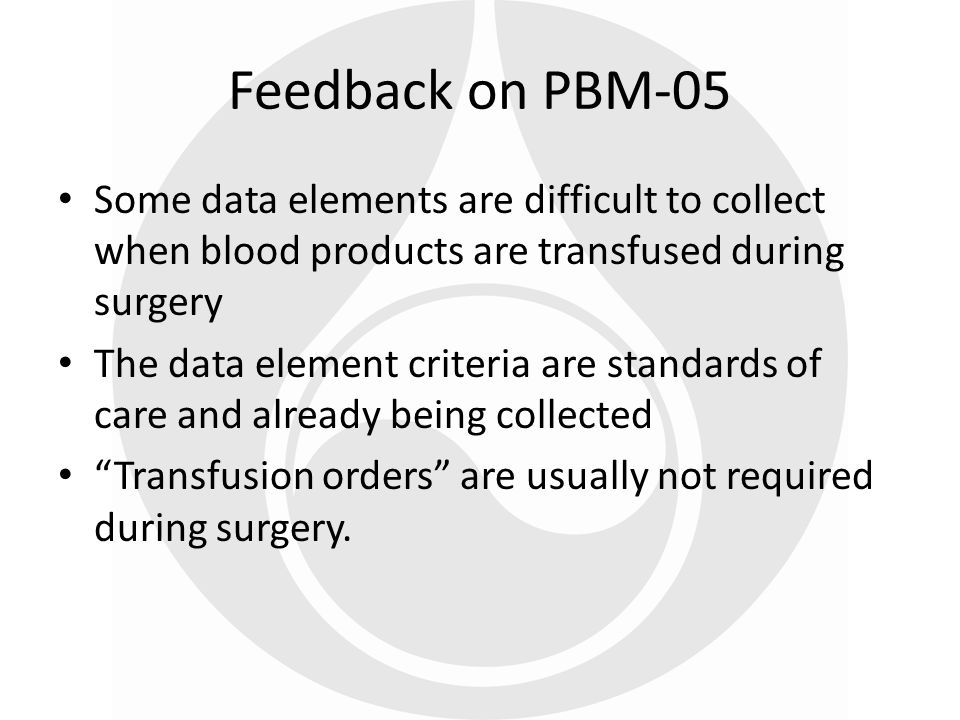 Feedback on PBM-05 Some data elements are difficult to collect when blood products are transfused during surgery.