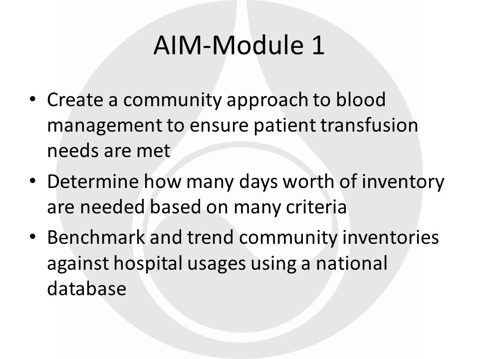 AIM-Module 1 Create a community approach to blood management to ensure patient transfusion needs are met.