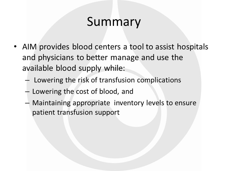 Summary AIM provides blood centers a tool to assist hospitals and physicians to better manage and use the available blood supply while:
