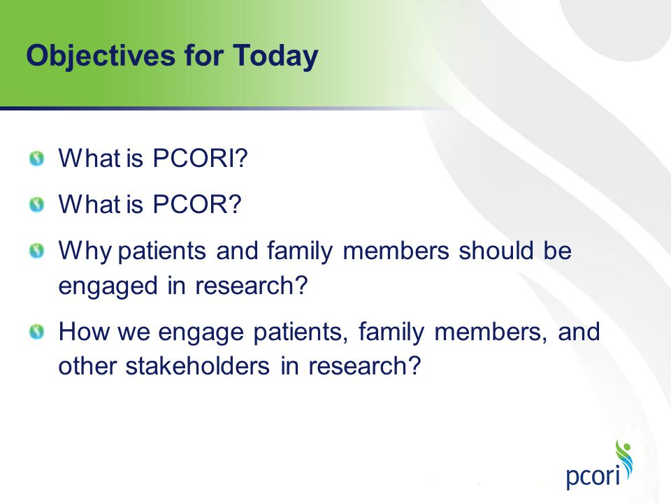 Objectives for Today What is PCORI What is PCOR