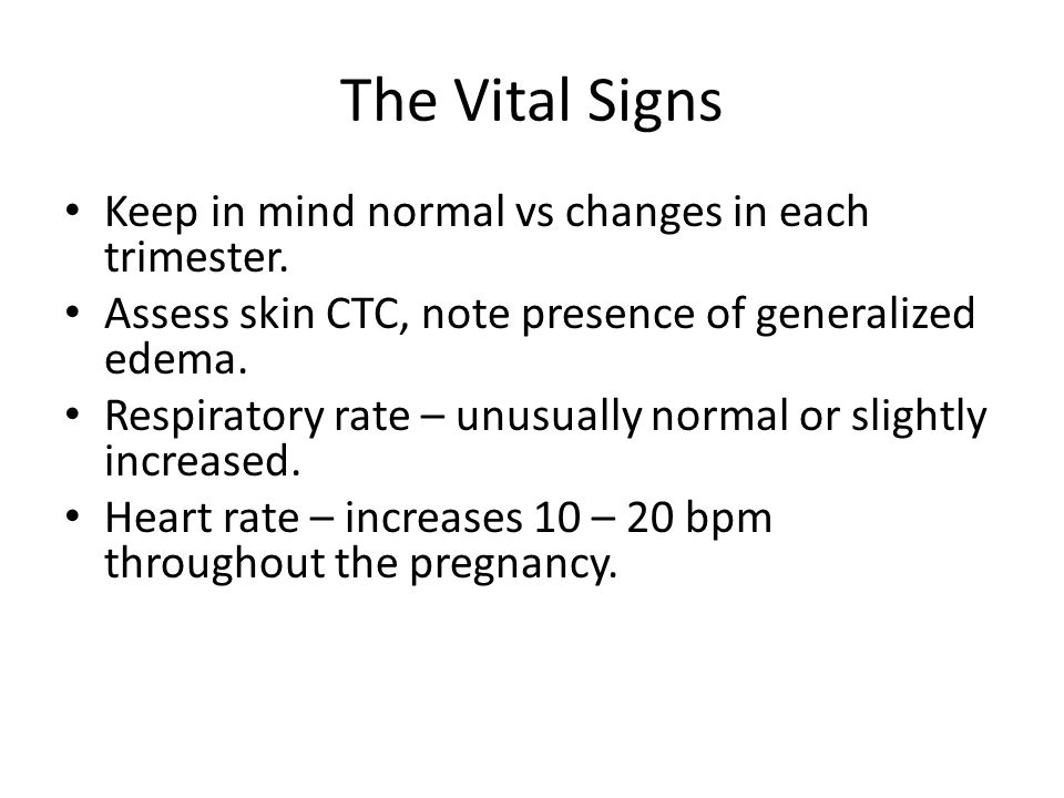 The Vital Signs Keep in mind normal vs changes in each trimester.