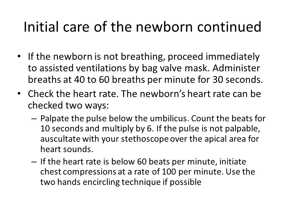 Initial care of the newborn continued