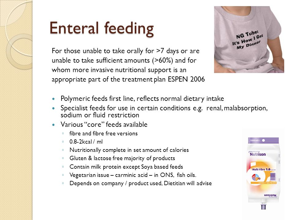 Enteral feeding For those unable to take orally for >7 days or are